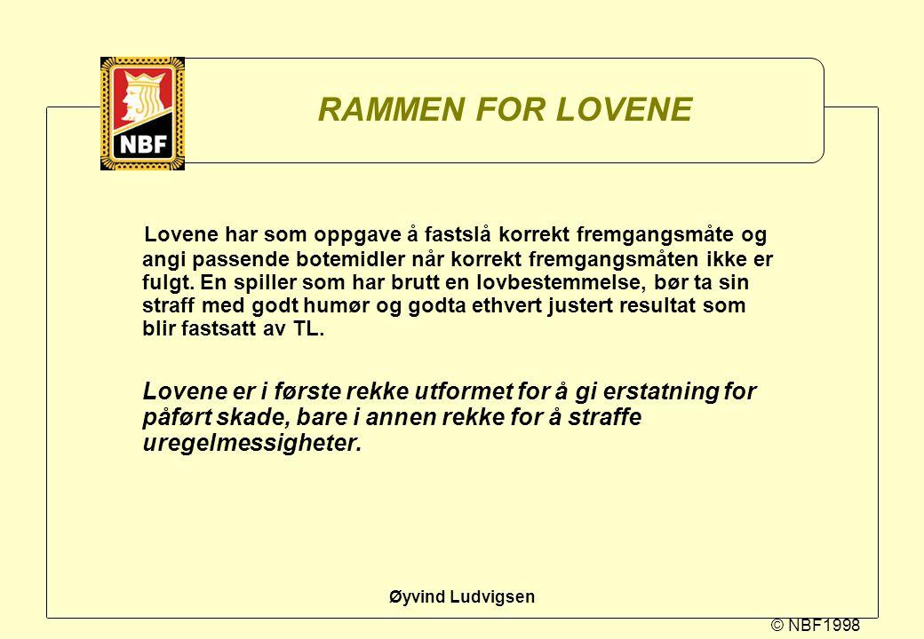 © NBF1998 Øyvind Ludvigsen RAMMEN FOR LOVENE Lovene har som oppgave å fastslå korrekt fremgangsmåte og angi passende botemidler når korrekt fremgangsm