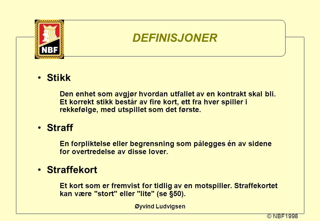 © NBF1998 Øyvind Ludvigsen DEFINISJONER Stikk Den enhet som avgjør hvordan utfallet av en kontrakt skal bli. Et korrekt stikk består av fire kort, ett