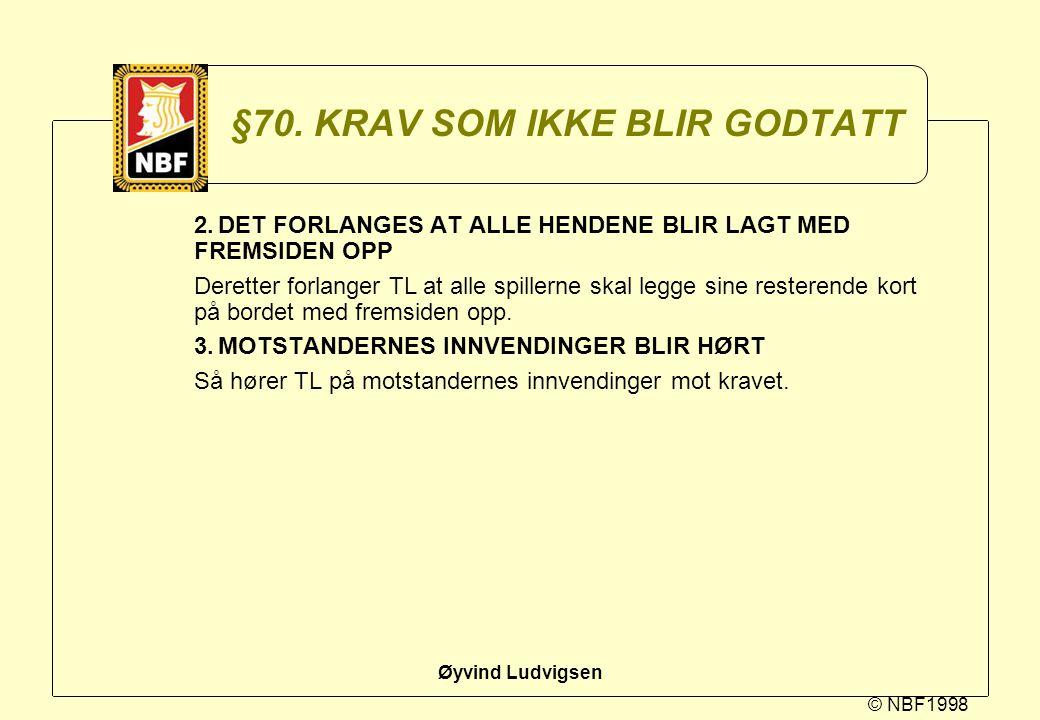 © NBF1998 Øyvind Ludvigsen §70. KRAV SOM IKKE BLIR GODTATT 2.DET FORLANGES AT ALLE HENDENE BLIR LAGT MED FREMSIDEN OPP Deretter forlanger TL at alle s