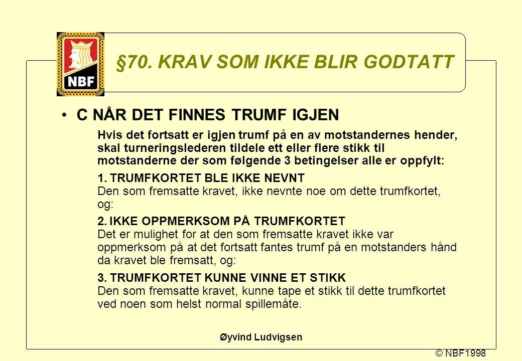 © NBF1998 Øyvind Ludvigsen §70. KRAV SOM IKKE BLIR GODTATT C NÅR DET FINNES TRUMF IGJEN Hvis det fortsatt er igjen trumf på en av motstandernes hender