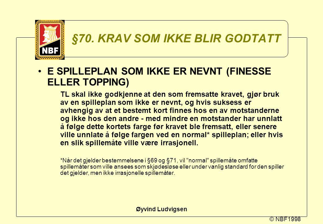 © NBF1998 Øyvind Ludvigsen §70. KRAV SOM IKKE BLIR GODTATT E SPILLEPLAN SOM IKKE ER NEVNT (FINESSE ELLER TOPPING) TL skal ikke godkjenne at den som fr