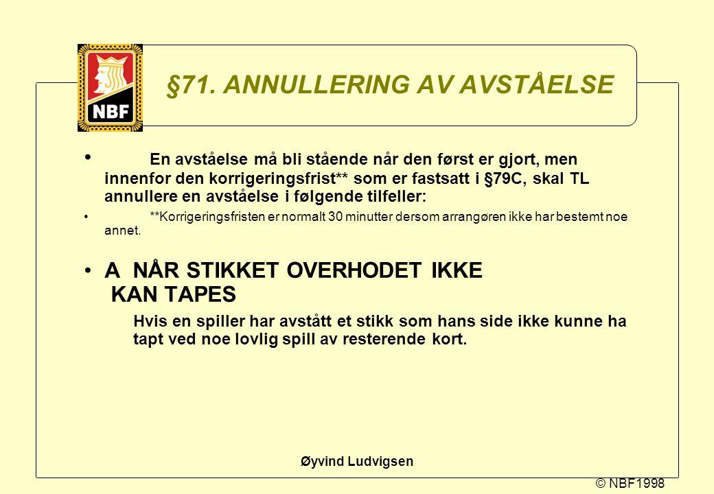 © NBF1998 Øyvind Ludvigsen §71. ANNULLERING AV AVSTÅELSE En avståelse må bli stående når den først er gjort, men innenfor den korrigeringsfrist** som