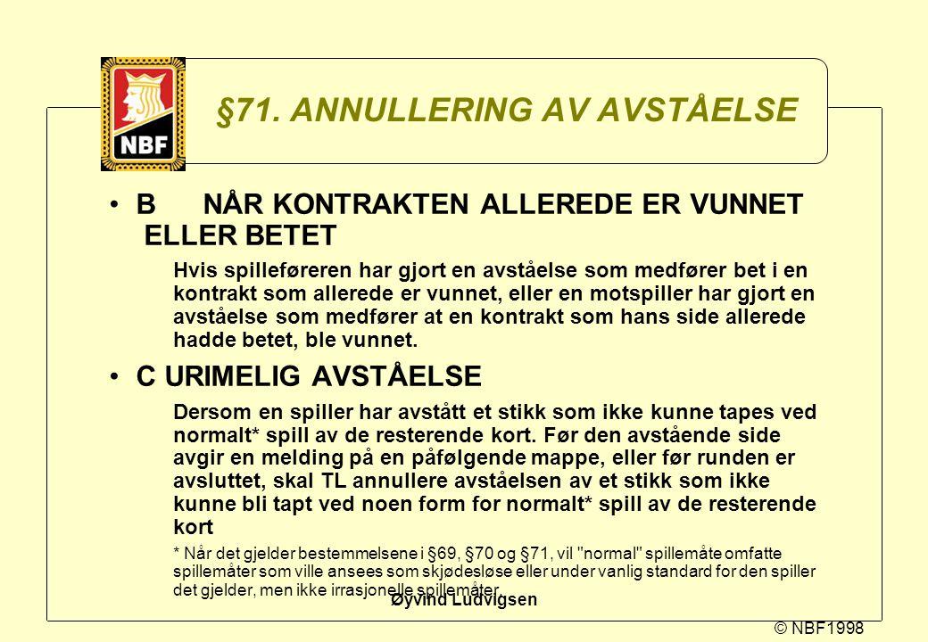 © NBF1998 Øyvind Ludvigsen §71. ANNULLERING AV AVSTÅELSE B NÅR KONTRAKTEN ALLEREDE ER VUNNET ELLER BETET Hvis spilleføreren har gjort en avståelse som