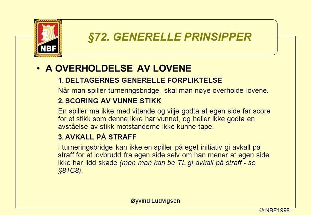 © NBF1998 Øyvind Ludvigsen §72. GENERELLE PRINSIPPER A OVERHOLDELSE AV LOVENE 1.DELTAGERNES GENERELLE FORPLIKTELSE Når man spiller turneringsbridge, s