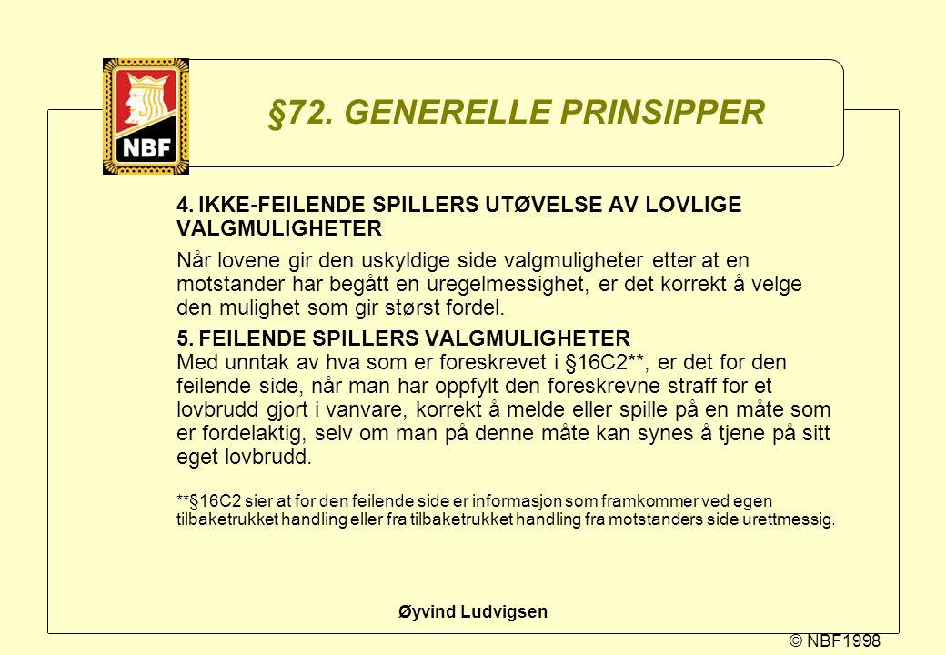 © NBF1998 Øyvind Ludvigsen §72. GENERELLE PRINSIPPER 4.IKKE-FEILENDE SPILLERS UTØVELSE AV LOVLIGE VALGMULIGHETER Når lovene gir den uskyldige side val