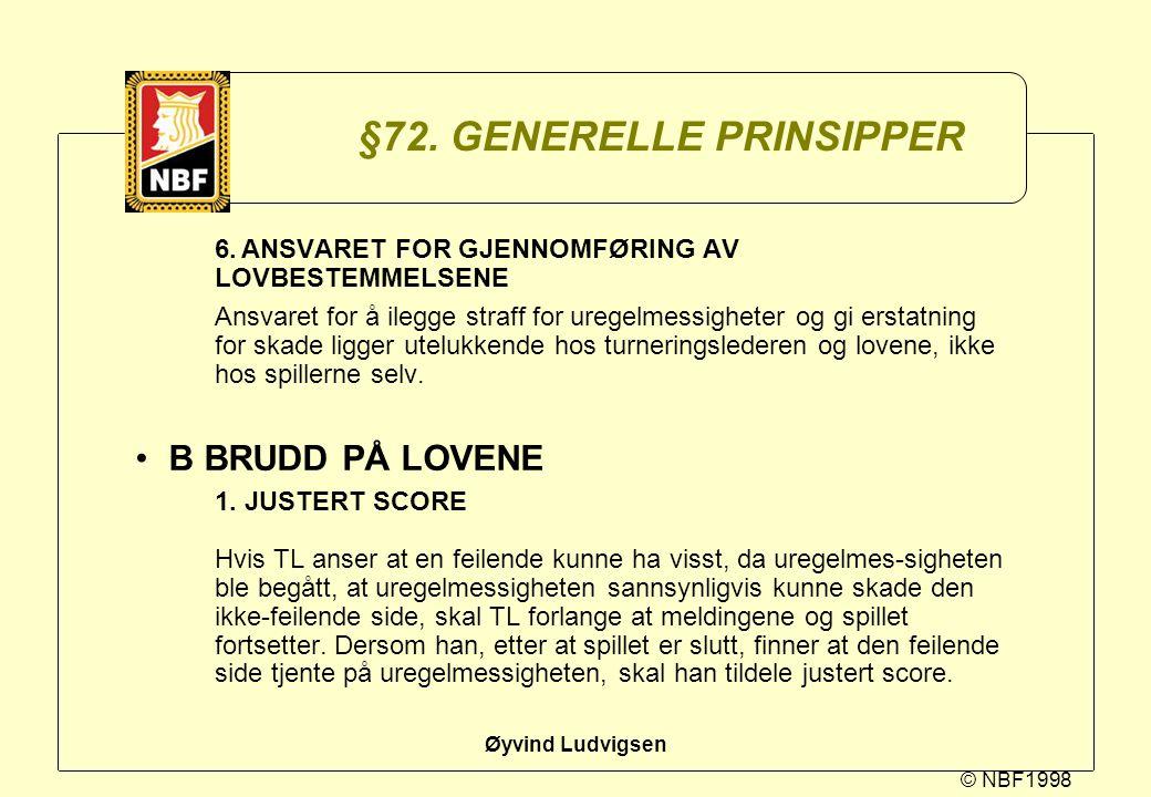 © NBF1998 Øyvind Ludvigsen §72. GENERELLE PRINSIPPER 6.ANSVARET FOR GJENNOMFØRING AV LOVBESTEMMELSENE Ansvaret for å ilegge straff for uregelmessighet
