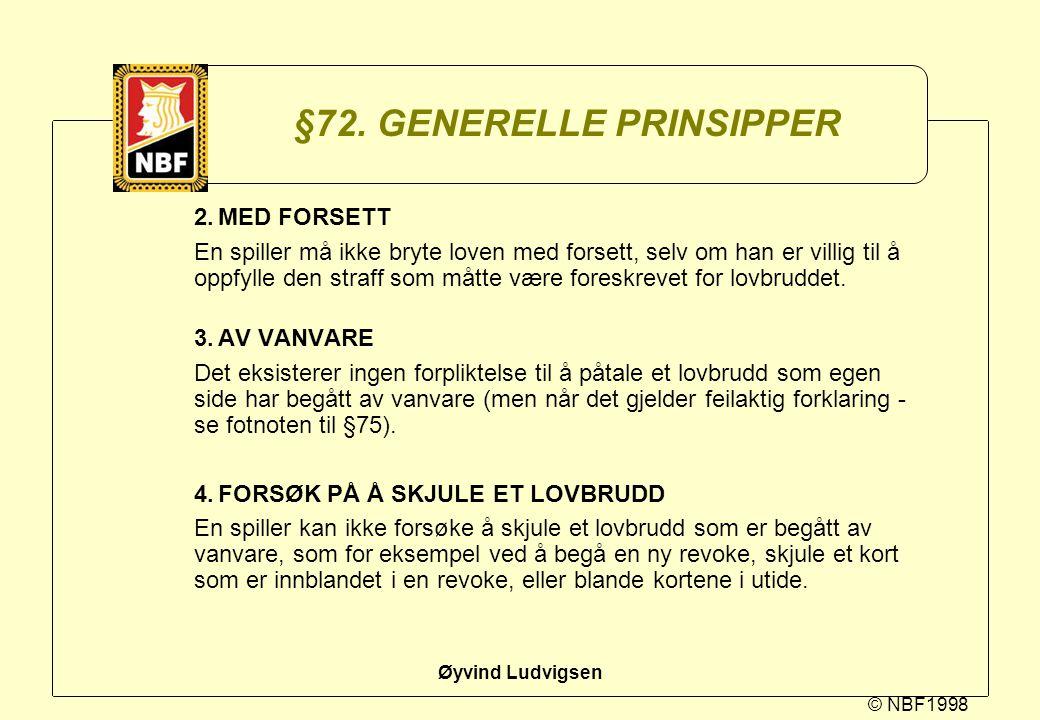 © NBF1998 Øyvind Ludvigsen §72. GENERELLE PRINSIPPER 2.MED FORSETT En spiller må ikke bryte loven med forsett, selv om han er villig til å oppfylle de