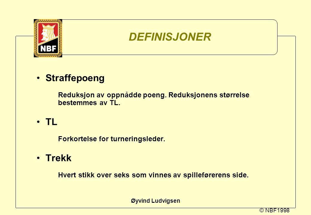 © NBF1998 Øyvind Ludvigsen DEFINISJONER Straffepoeng Reduksjon av oppnådde poeng. Reduksjonens størrelse bestemmes av TL. TL Forkortelse for turnering
