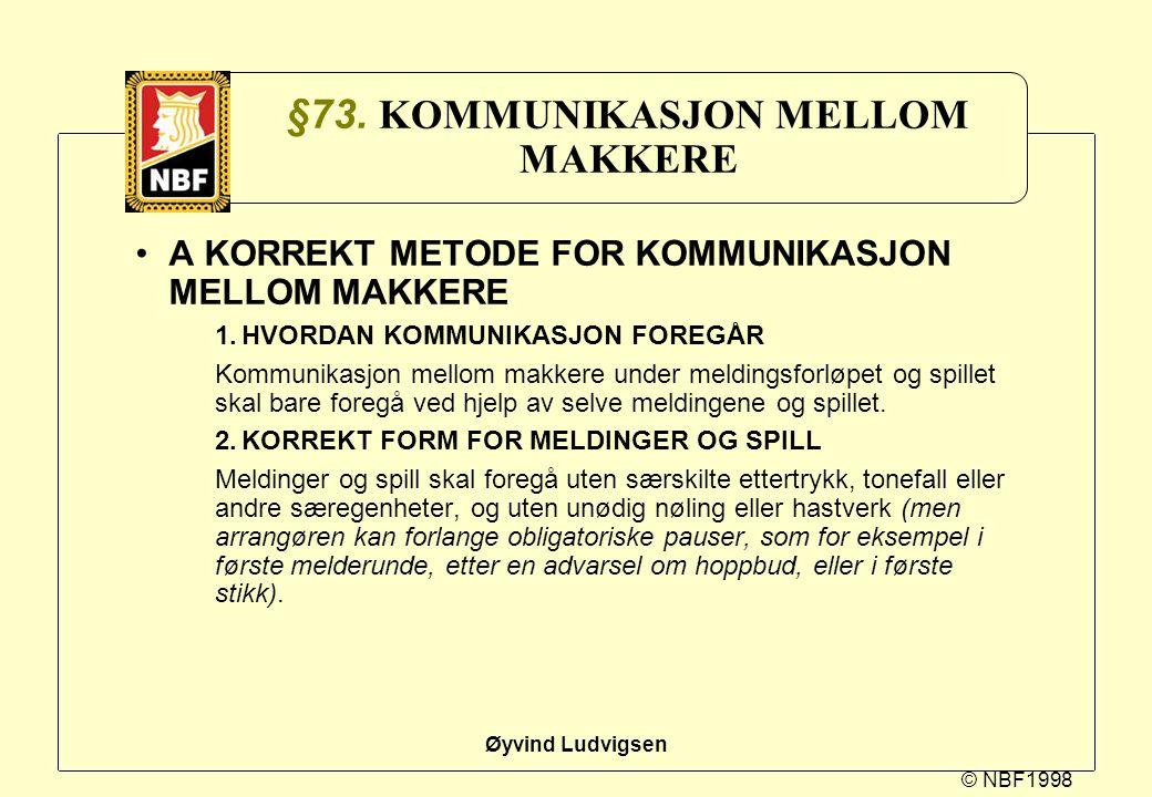 © NBF1998 Øyvind Ludvigsen §73. KOMMUNIKASJON MELLOM MAKKERE A KORREKT METODE FOR KOMMUNIKASJON MELLOM MAKKERE 1.HVORDAN KOMMUNIKASJON FOREGÅR Kommuni