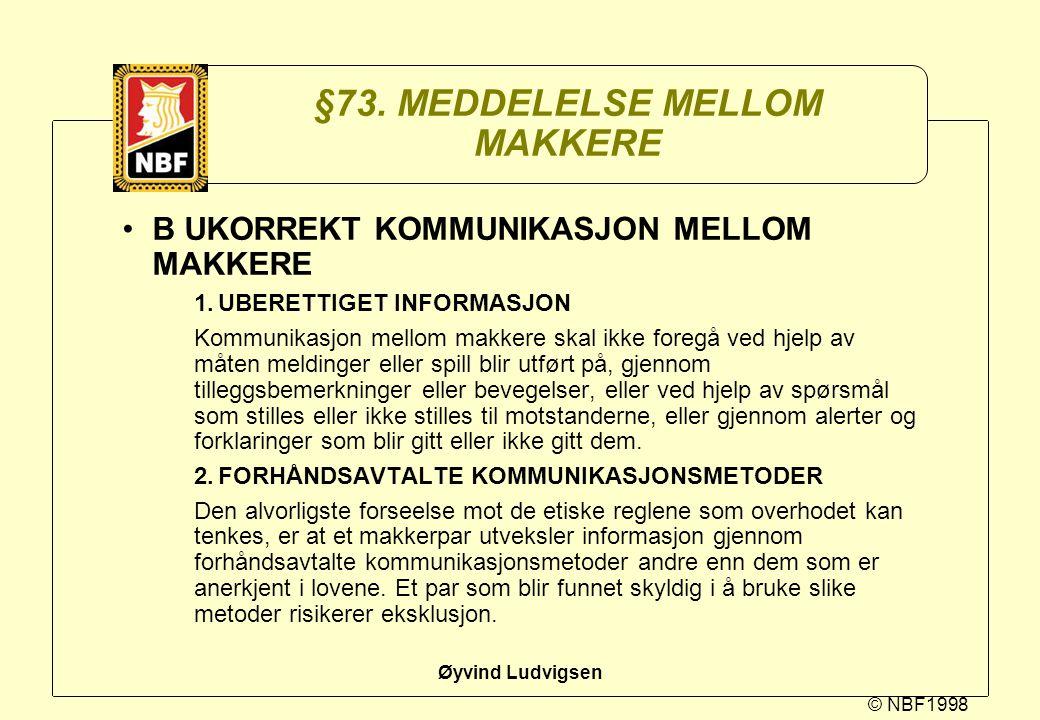© NBF1998 Øyvind Ludvigsen §73. MEDDELELSE MELLOM MAKKERE B UKORREKT KOMMUNIKASJON MELLOM MAKKERE 1.UBERETTIGET INFORMASJON Kommunikasjon mellom makke