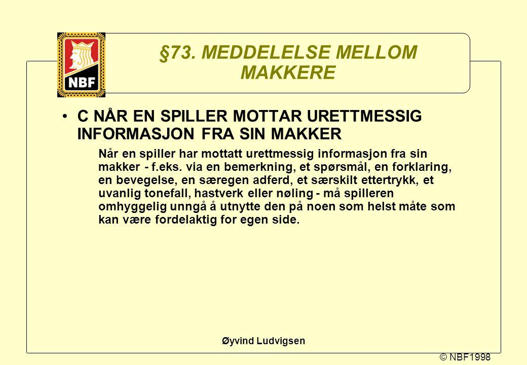 © NBF1998 Øyvind Ludvigsen §73. MEDDELELSE MELLOM MAKKERE C NÅR EN SPILLER MOTTAR URETTMESSIG INFORMASJON FRA SIN MAKKER Når en spiller har mottatt ur
