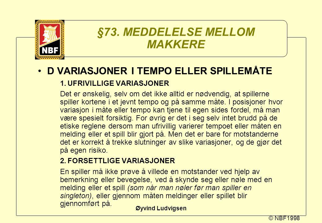 © NBF1998 Øyvind Ludvigsen §73. MEDDELELSE MELLOM MAKKERE D VARIASJONER I TEMPO ELLER SPILLEMÅTE 1.UFRIVILLIGE VARIASJONER Det er ønskelig, selv om de
