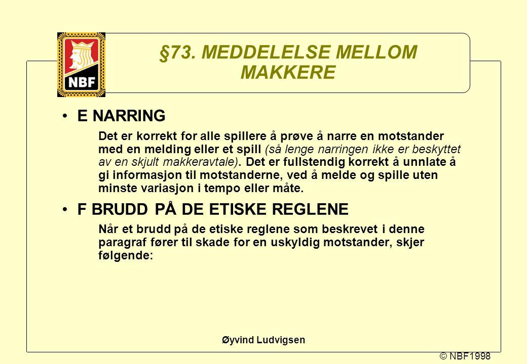 © NBF1998 Øyvind Ludvigsen §73. MEDDELELSE MELLOM MAKKERE E NARRING Det er korrekt for alle spillere å prøve å narre en motstander med en melding elle