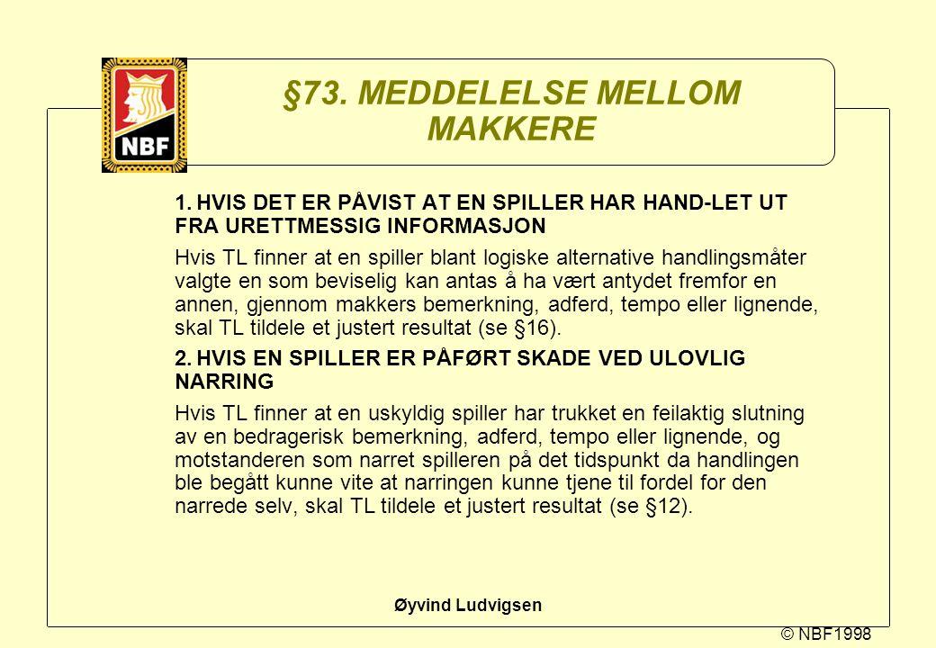 © NBF1998 Øyvind Ludvigsen §73. MEDDELELSE MELLOM MAKKERE 1.HVIS DET ER PÅVIST AT EN SPILLER HAR HAND-LET UT FRA URETTMESSIG INFORMASJON Hvis TL finne