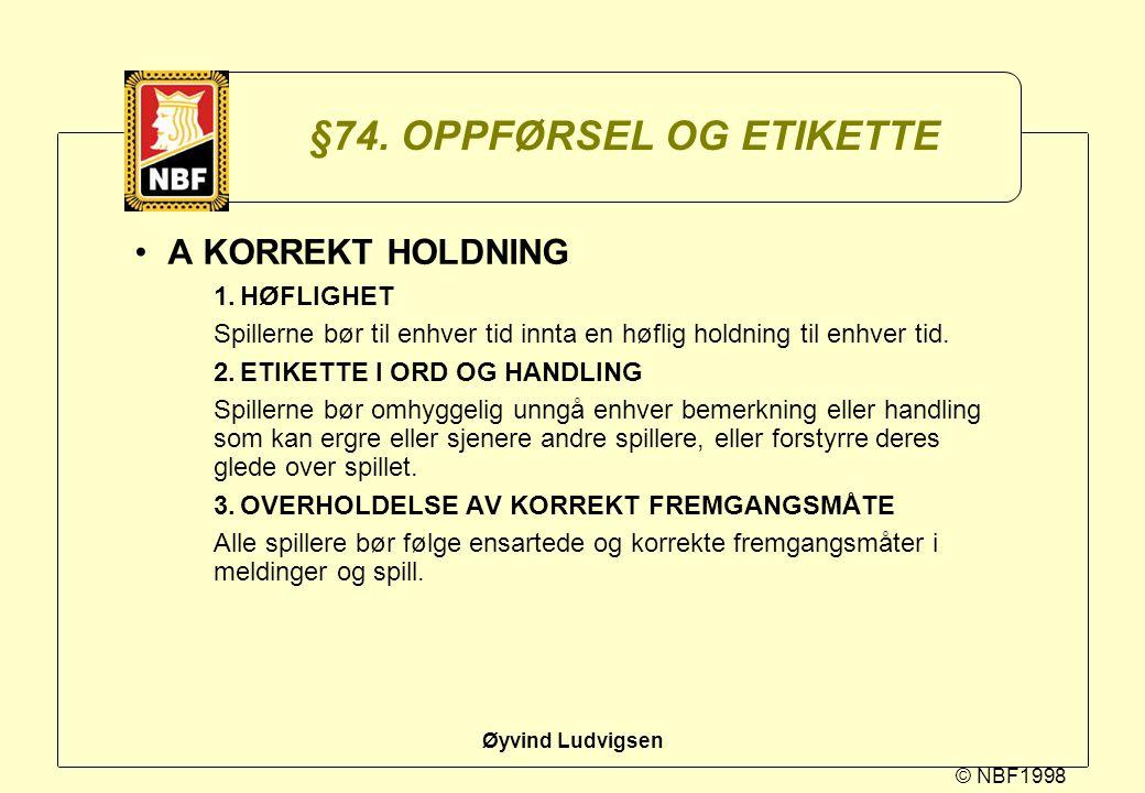 © NBF1998 Øyvind Ludvigsen §74. OPPFØRSEL OG ETIKETTE A KORREKT HOLDNING 1.HØFLIGHET Spillerne bør til enhver tid innta en høflig holdning til enhver