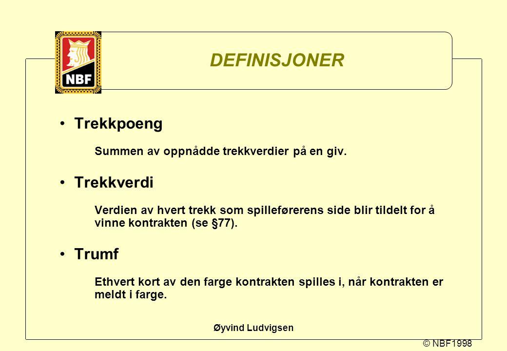 © NBF1998 Øyvind Ludvigsen DEFINISJONER Trekkpoeng Summen av oppnådde trekkverdier på en giv. Trekkverdi Verdien av hvert trekk som spilleførerens sid
