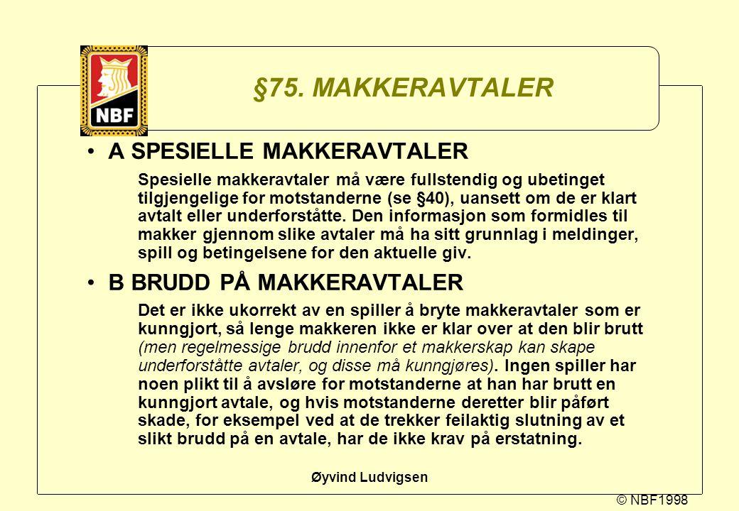 © NBF1998 Øyvind Ludvigsen §75. MAKKERAVTALER A SPESIELLE MAKKERAVTALER Spesielle makkeravtaler må være fullstendig og ubetinget tilgjengelige for mot