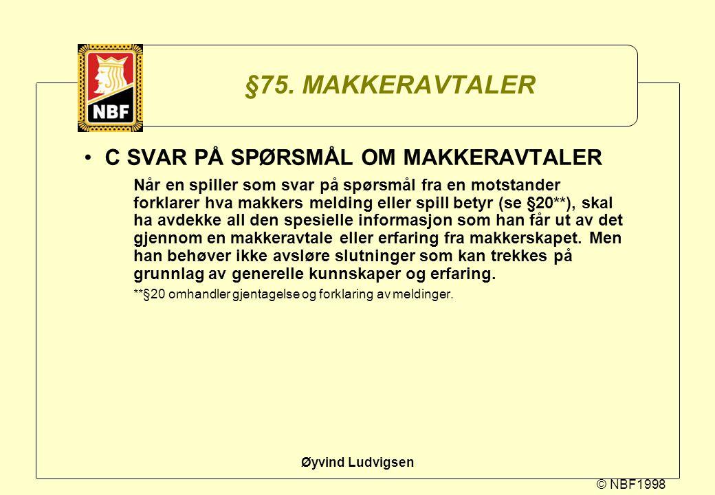 © NBF1998 Øyvind Ludvigsen §75. MAKKERAVTALER C SVAR PÅ SPØRSMÅL OM MAKKERAVTALER Når en spiller som svar på spørsmål fra en motstander forklarer hva