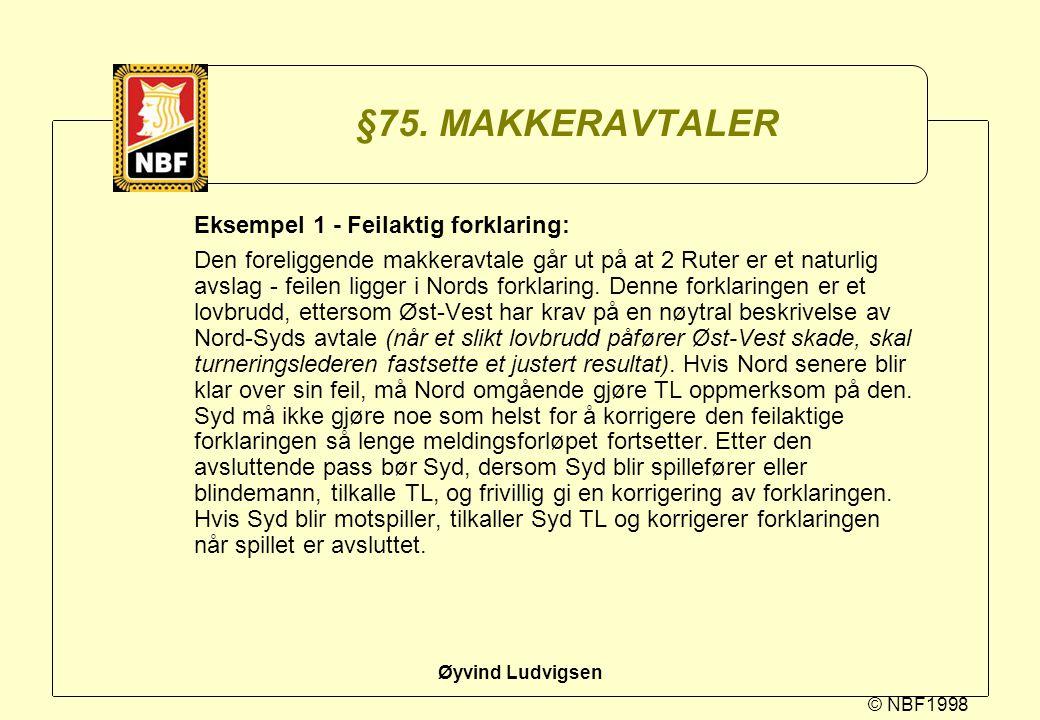 © NBF1998 Øyvind Ludvigsen §75. MAKKERAVTALER Eksempel 1 - Feilaktig forklaring: Den foreliggende makkeravtale går ut på at 2 Ruter er et naturlig avs