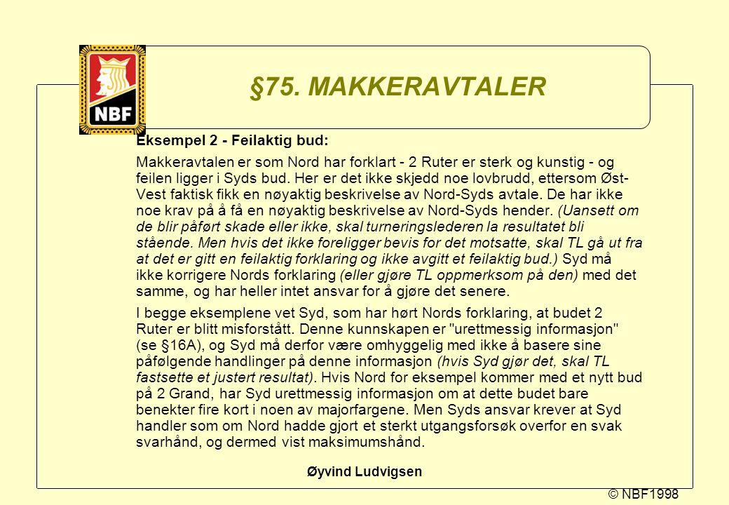 © NBF1998 Øyvind Ludvigsen §75. MAKKERAVTALER Eksempel 2 - Feilaktig bud: Makkeravtalen er som Nord har forklart - 2 Ruter er sterk og kunstig - og fe