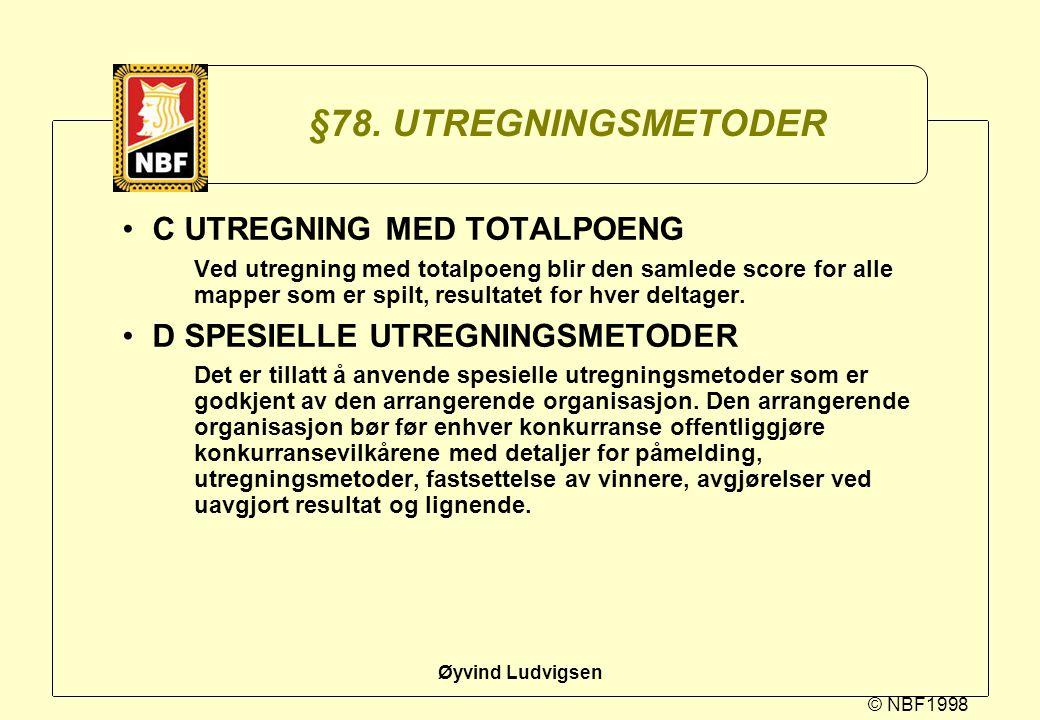 © NBF1998 Øyvind Ludvigsen §78. UTREGNINGSMETODER C UTREGNING MED TOTALPOENG Ved utregning med totalpoeng blir den samlede score for alle mapper som e