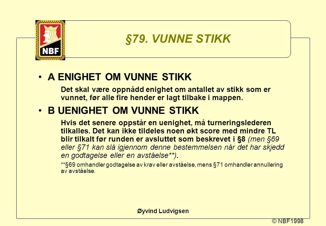 © NBF1998 Øyvind Ludvigsen §79. VUNNE STIKK A ENIGHET OM VUNNE STIKK Det skal være oppnådd enighet om antallet av stikk som er vunnet, før alle fire h