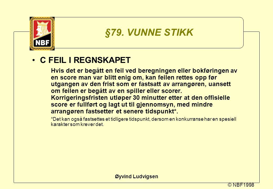 © NBF1998 Øyvind Ludvigsen §79. VUNNE STIKK C FEIL I REGNSKAPET Hvis det er begått en feil ved beregningen eller bokføringen av en score man var blitt
