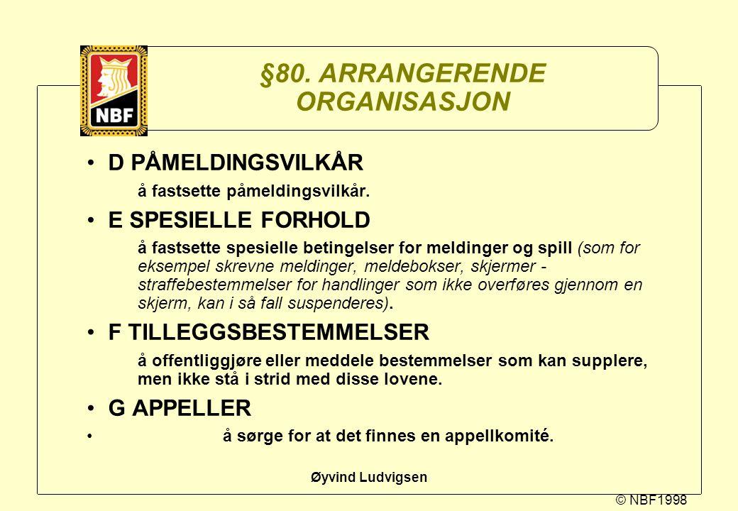 © NBF1998 Øyvind Ludvigsen §80. ARRANGERENDE ORGANISASJON D PÅMELDINGSVILKÅR å fastsette påmeldingsvilkår. E SPESIELLE FORHOLD å fastsette spesielle b