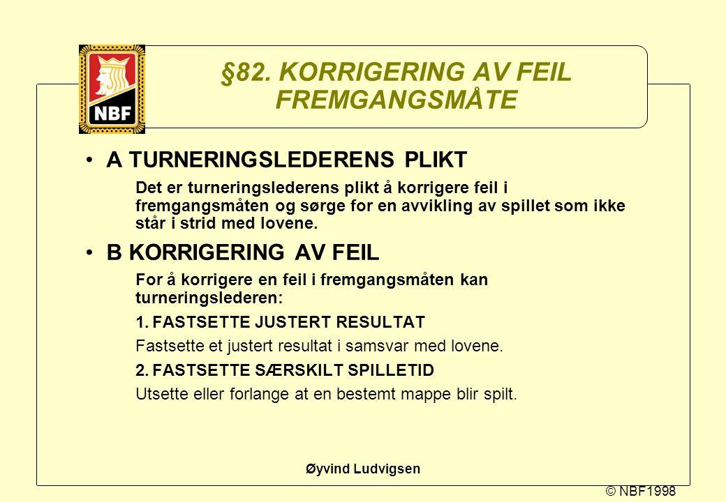© NBF1998 Øyvind Ludvigsen §82. KORRIGERING AV FEIL FREMGANGSMÅTE A TURNERINGSLEDERENS PLIKT Det er turneringslederens plikt å korrigere feil i fremga