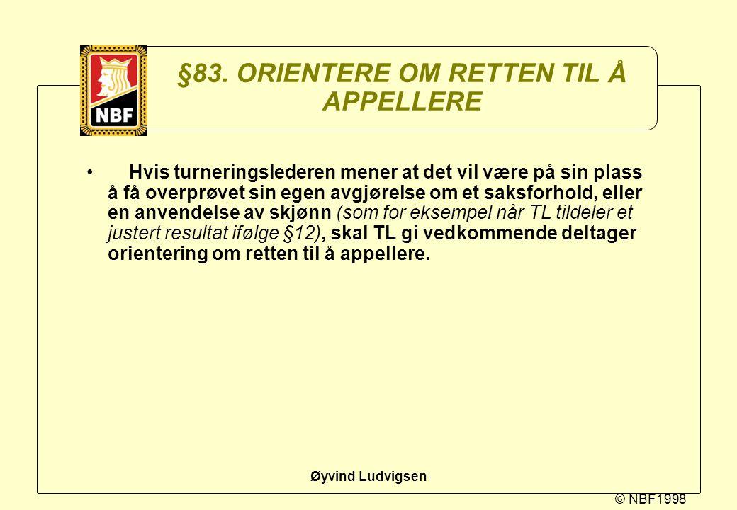 © NBF1998 Øyvind Ludvigsen §83. ORIENTERE OM RETTEN TIL Å APPELLERE Hvis turneringslederen mener at det vil være på sin plass å få overprøvet sin egen