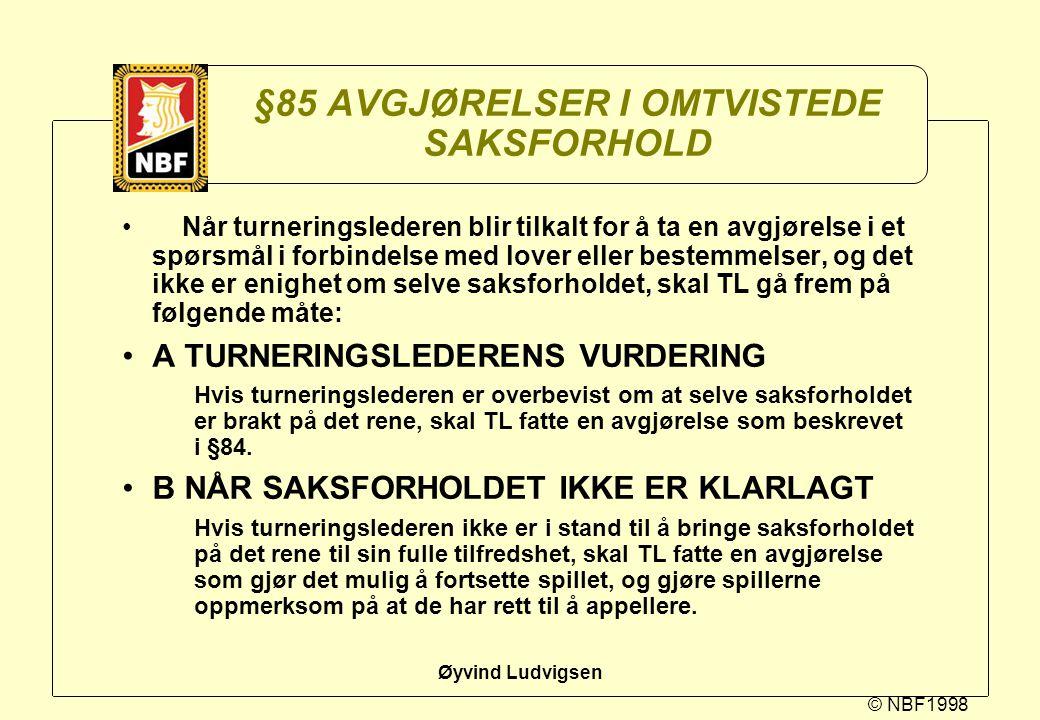 © NBF1998 Øyvind Ludvigsen §85 AVGJØRELSER I OMTVISTEDE SAKSFORHOLD Når turneringslederen blir tilkalt for å ta en avgjørelse i et spørsmål i forbinde