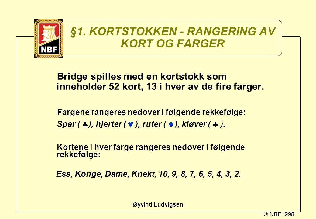 © NBF1998 Øyvind Ludvigsen §1. KORTSTOKKEN - RANGERING AV KORT OG FARGER Bridge spilles med en kortstokk som inneholder 52 kort, 13 i hver av de fire