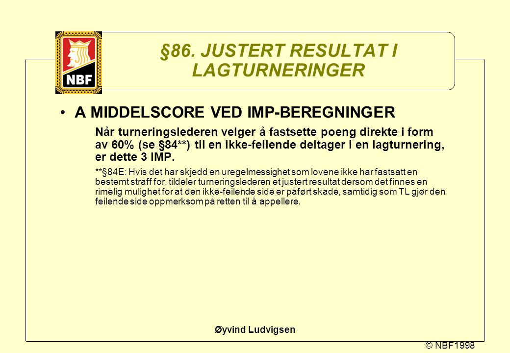 © NBF1998 Øyvind Ludvigsen §86. JUSTERT RESULTAT I LAGTURNERINGER A MIDDELSCORE VED IMP-BEREGNINGER Når turneringslederen velger å fastsette poeng dir