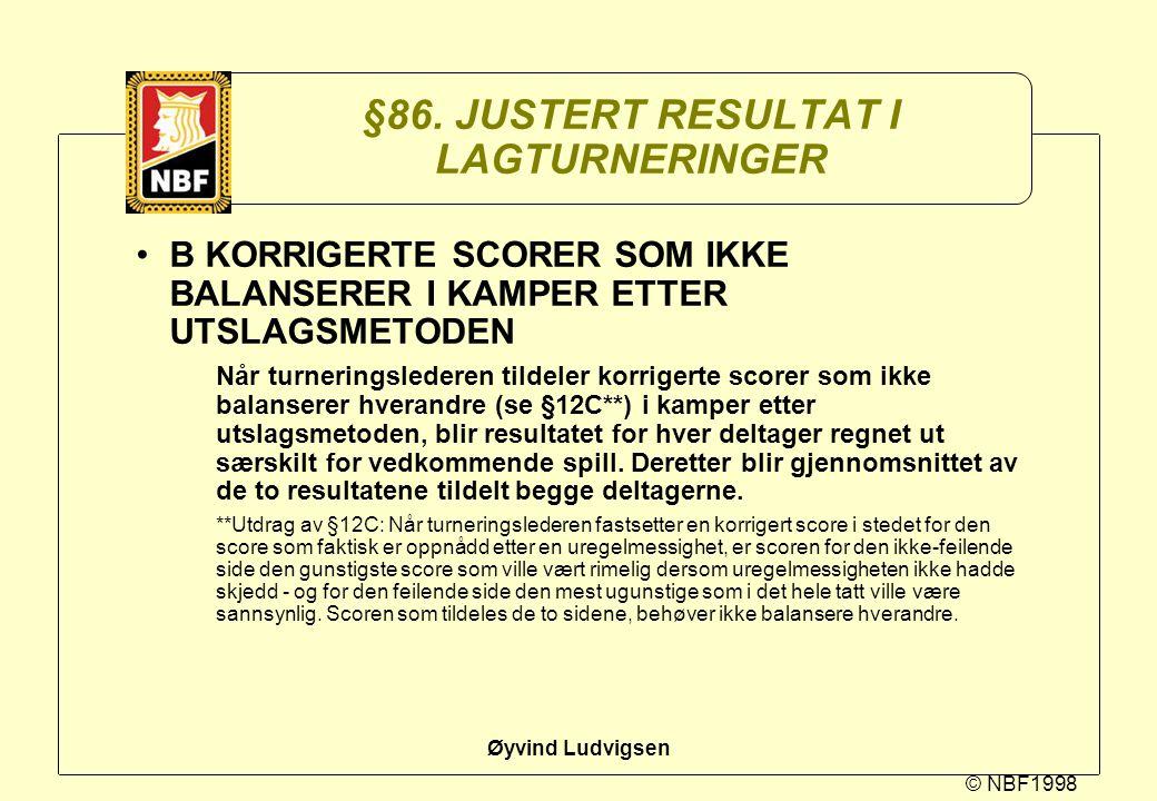 © NBF1998 Øyvind Ludvigsen §86. JUSTERT RESULTAT I LAGTURNERINGER B KORRIGERTE SCORER SOM IKKE BALANSERER I KAMPER ETTER UTSLAGSMETODEN Når turnerings