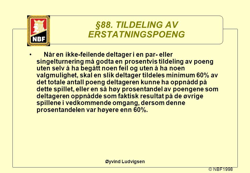 © NBF1998 Øyvind Ludvigsen §88. TILDELING AV ERSTATNINGSPOENG Når en ikke-feilende deltager i en par- eller singelturnering må godta en prosentvis til