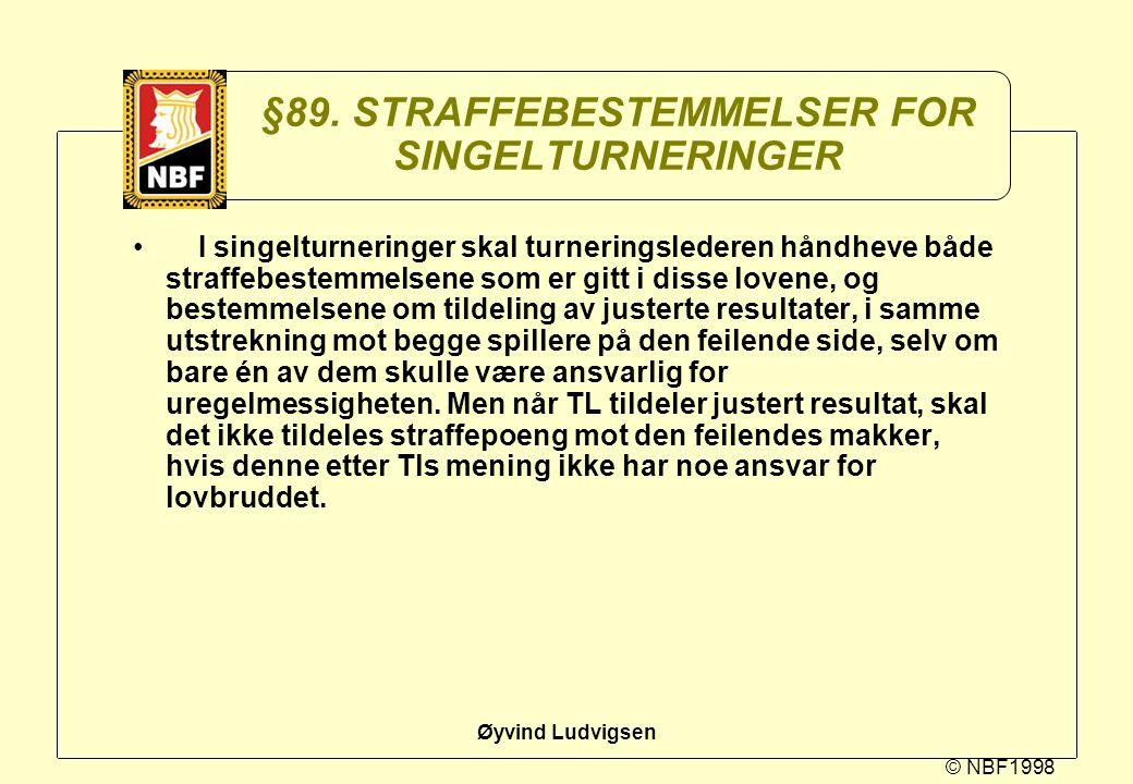 © NBF1998 Øyvind Ludvigsen §89. STRAFFEBESTEMMELSER FOR SINGELTURNERINGER I singelturneringer skal turneringslederen håndheve både straffebestemmelsen