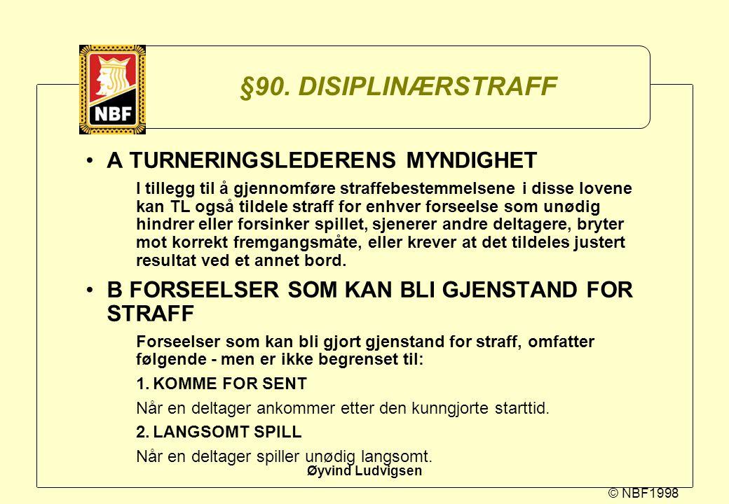 © NBF1998 Øyvind Ludvigsen §90. DISIPLINÆRSTRAFF A TURNERINGSLEDERENS MYNDIGHET I tillegg til å gjennomføre straffebestemmelsene i disse lovene kan TL