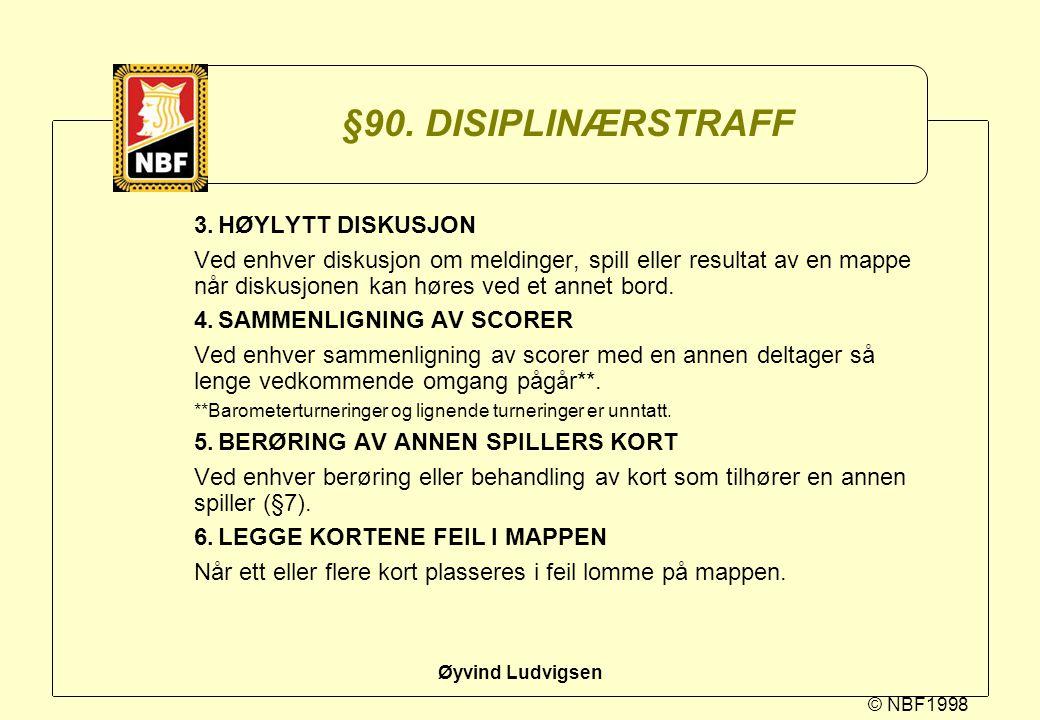 © NBF1998 Øyvind Ludvigsen §90. DISIPLINÆRSTRAFF 3.HØYLYTT DISKUSJON Ved enhver diskusjon om meldinger, spill eller resultat av en mappe når diskusjon