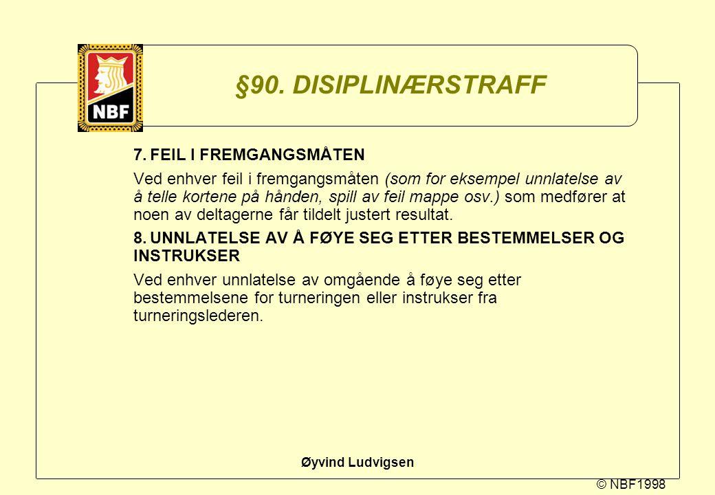 © NBF1998 Øyvind Ludvigsen §90. DISIPLINÆRSTRAFF 7.FEIL I FREMGANGSMÅTEN Ved enhver feil i fremgangsmåten (som for eksempel unnlatelse av å telle kort