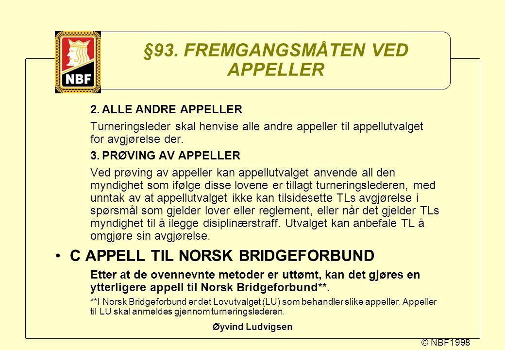 © NBF1998 Øyvind Ludvigsen §93. FREMGANGSMÅTEN VED APPELLER 2.ALLE ANDRE APPELLER Turneringsleder skal henvise alle andre appeller til appellutvalget