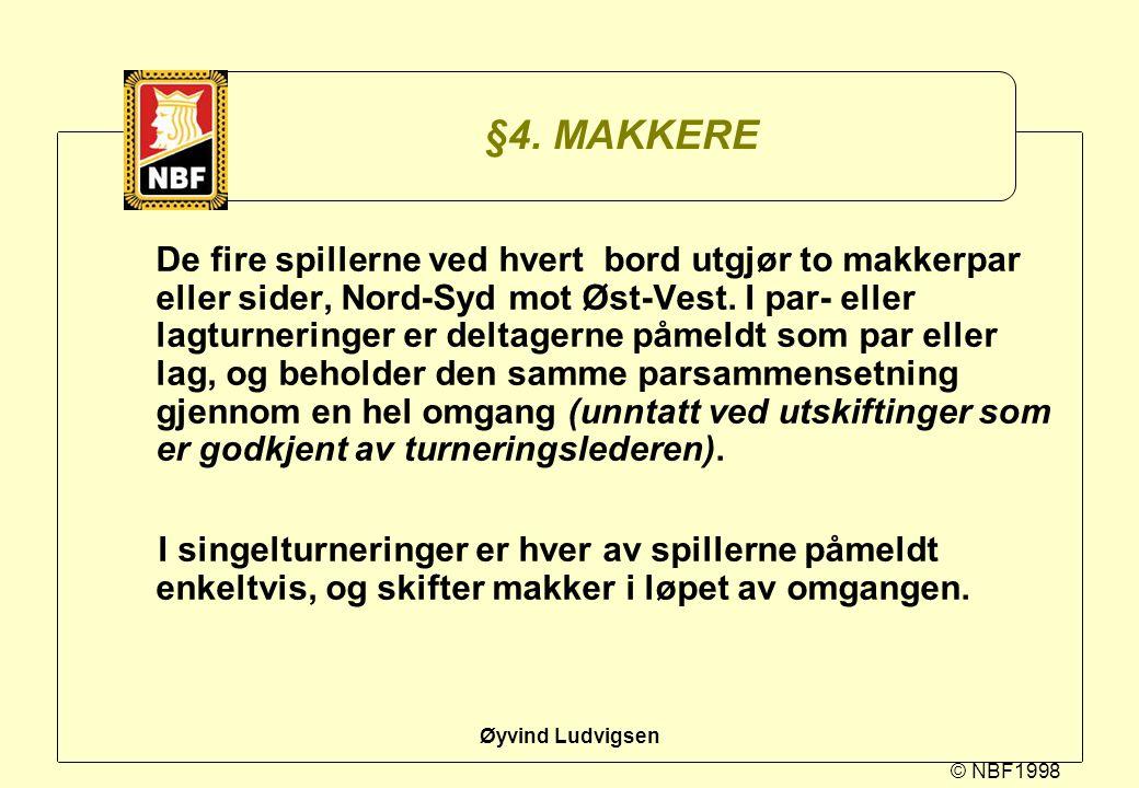 © NBF1998 Øyvind Ludvigsen §4. MAKKERE De fire spillerne ved hvert bord utgjør to makkerpar eller sider, Nord-Syd mot Øst-Vest. I par- eller lagturner