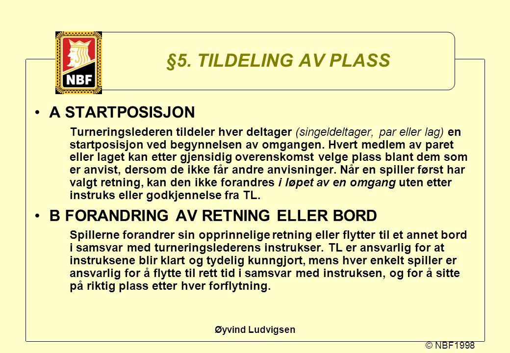 © NBF1998 Øyvind Ludvigsen §5. TILDELING AV PLASS A STARTPOSISJON Turneringslederen tildeler hver deltager (singeldeltager, par eller lag) en startpos