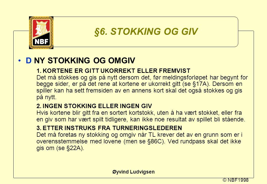 © NBF1998 Øyvind Ludvigsen §6. STOKKING OG GIV D NY STOKKING OG OMGIV 1.KORTENE ER GITT UKORREKT ELLER FREMVIST Det må stokkes og gis på nytt dersom d