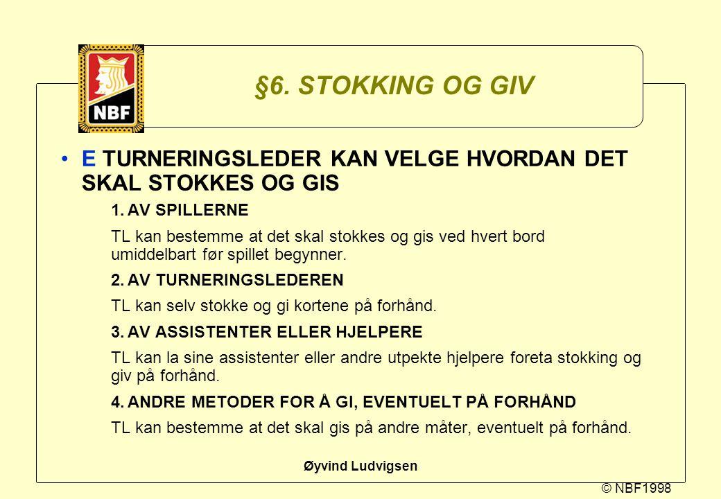 © NBF1998 Øyvind Ludvigsen §6. STOKKING OG GIV E TURNERINGSLEDER KAN VELGE HVORDAN DET SKAL STOKKES OG GIS 1.AV SPILLERNE TL kan bestemme at det skal
