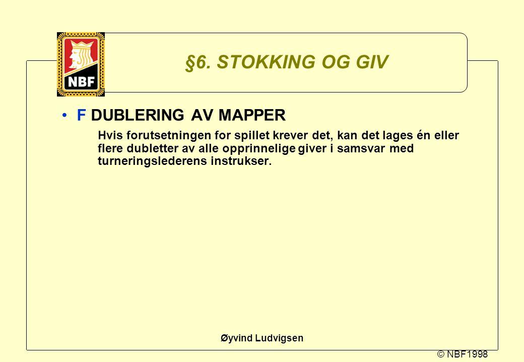 © NBF1998 Øyvind Ludvigsen §6. STOKKING OG GIV F DUBLERING AV MAPPER Hvis forutsetningen for spillet krever det, kan det lages én eller flere dublette