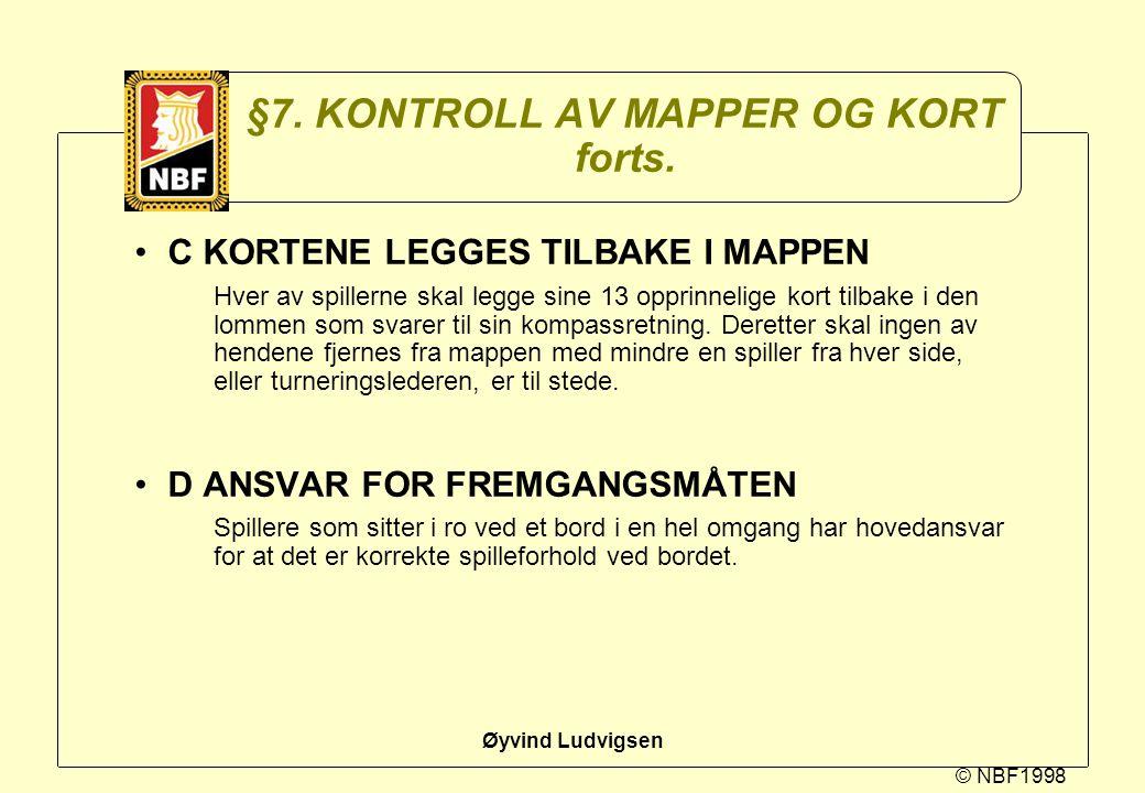 © NBF1998 Øyvind Ludvigsen §7. KONTROLL AV MAPPER OG KORT forts. C KORTENE LEGGES TILBAKE I MAPPEN Hver av spillerne skal legge sine 13 opprinnelige k