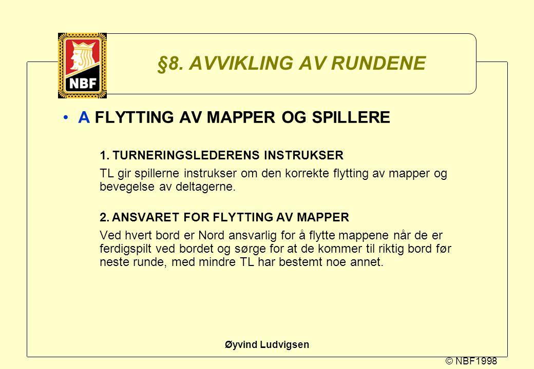 © NBF1998 Øyvind Ludvigsen §8. AVVIKLING AV RUNDENE A FLYTTING AV MAPPER OG SPILLERE 1.TURNERINGSLEDERENS INSTRUKSER TL gir spillerne instrukser om de