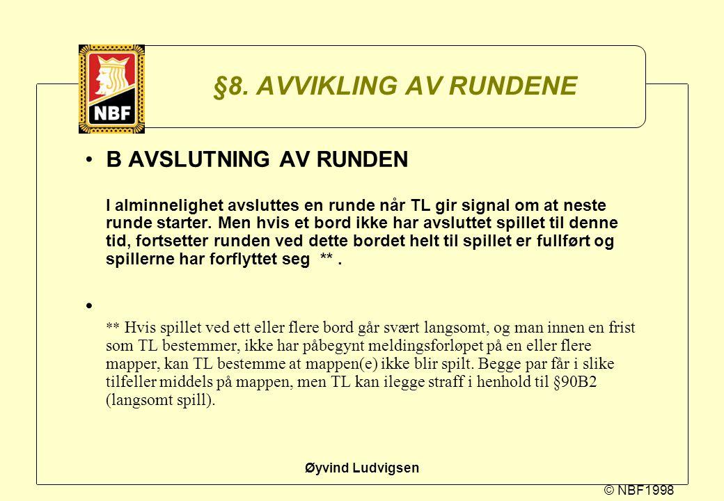 © NBF1998 Øyvind Ludvigsen §8. AVVIKLING AV RUNDENE B AVSLUTNING AV RUNDEN I alminnelighet avsluttes en runde når TL gir signal om at neste runde star