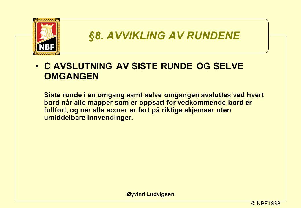 © NBF1998 Øyvind Ludvigsen §8. AVVIKLING AV RUNDENE C AVSLUTNING AV SISTE RUNDE OG SELVE OMGANGEN Siste runde i en omgang samt selve omgangen avslutte