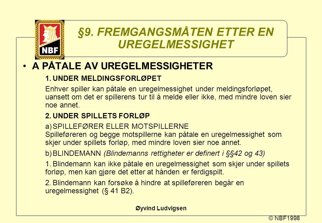 © NBF1998 Øyvind Ludvigsen §9. FREMGANGSMÅTEN ETTER EN UREGELMESSIGHET A PÅTALE AV UREGELMESSIGHETER 1.UNDER MELDINGSFORLØPET Enhver spiller kan påtal